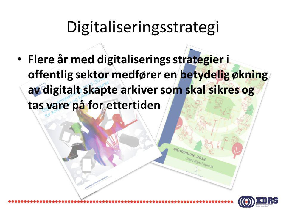 Digitaliseringsstrategi Flere år med digitaliserings strategier i offentlig sektor medfører en betydelig økning av digitalt skapte arkiver som skal si
