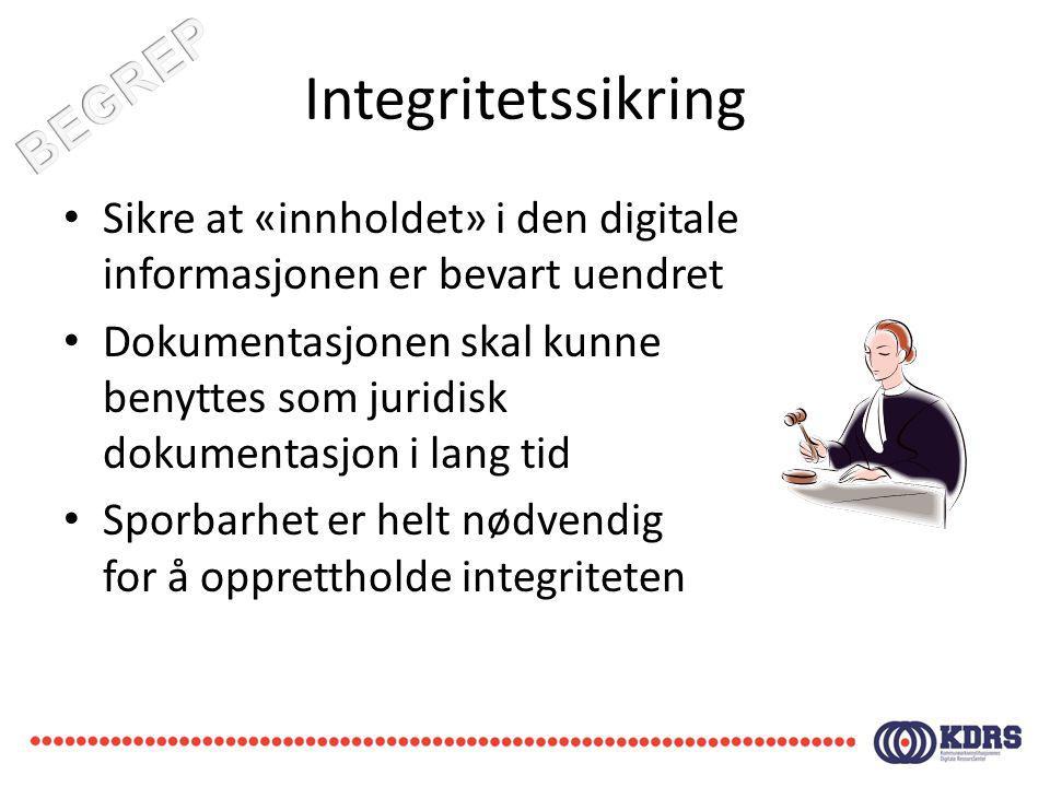 Integritetssikring Sikre at «innholdet» i den digitale informasjonen er bevart uendret Dokumentasjonen skal kunne benyttes som juridisk dokumentasjon