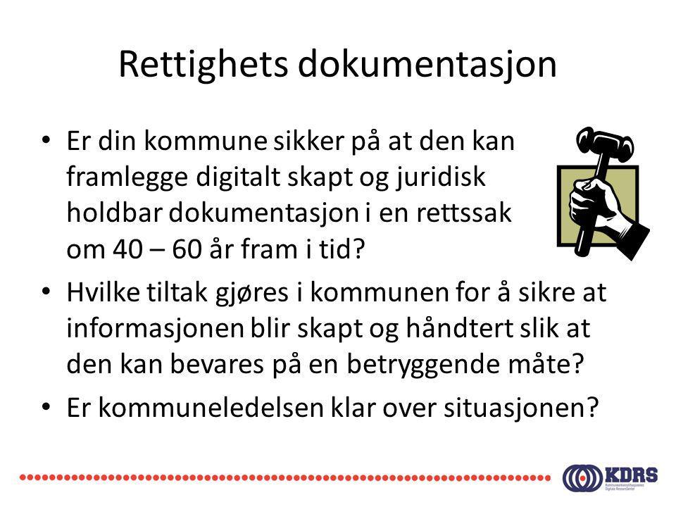 Rettighets dokumentasjon Er din kommune sikker på at den kan framlegge digitalt skapt og juridisk holdbar dokumentasjon i en rettssak om 40 – 60 år fr