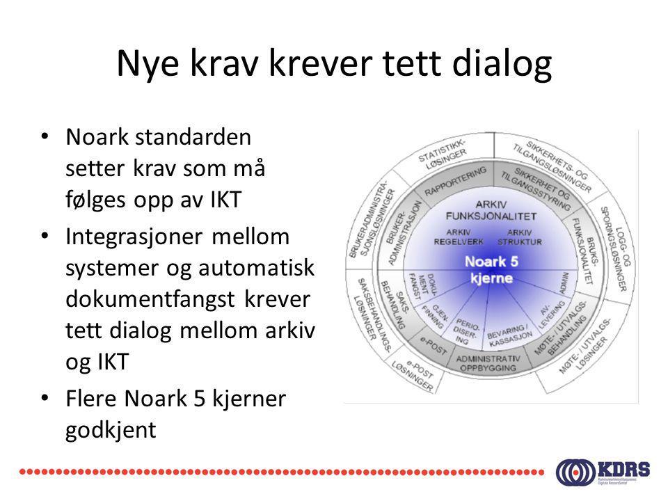 Nye krav krever tett dialog Noark standarden setter krav som må følges opp av IKT Integrasjoner mellom systemer og automatisk dokumentfangst krever te