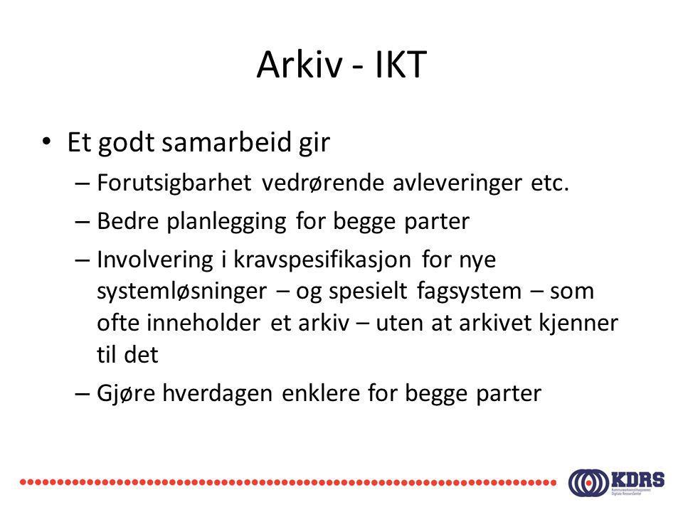 Arkiv - IKT Et godt samarbeid gir – Forutsigbarhet vedrørende avleveringer etc. – Bedre planlegging for begge parter – Involvering i kravspesifikasjon