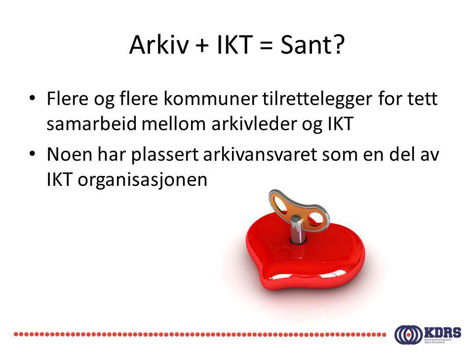 Arkiv + IKT = Sant? Flere og flere kommuner tilrettelegger for tett samarbeid mellom arkivleder og IKT Noen har plassert arkivansvaret som en del av I