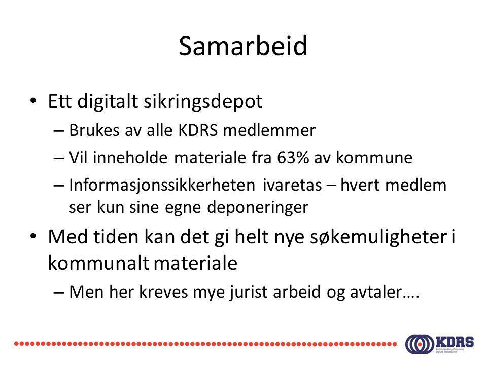 Samarbeid Ett digitalt sikringsdepot – Brukes av alle KDRS medlemmer – Vil inneholde materiale fra 63% av kommune – Informasjonssikkerheten ivaretas –
