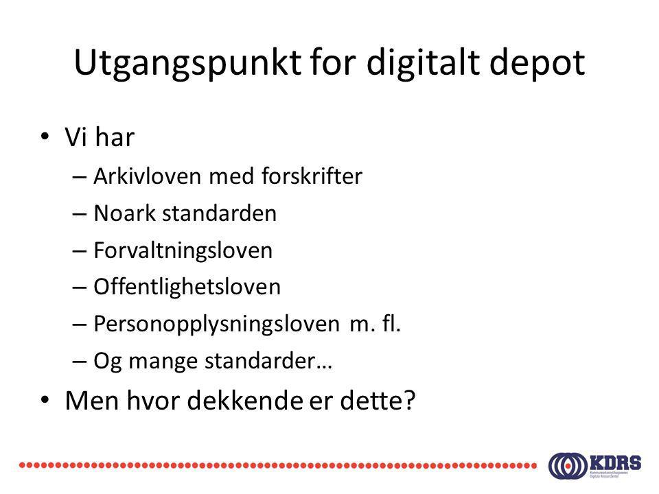 Utgangspunkt for digitalt depot Vi har – Arkivloven med forskrifter – Noark standarden – Forvaltningsloven – Offentlighetsloven – Personopplysningslov
