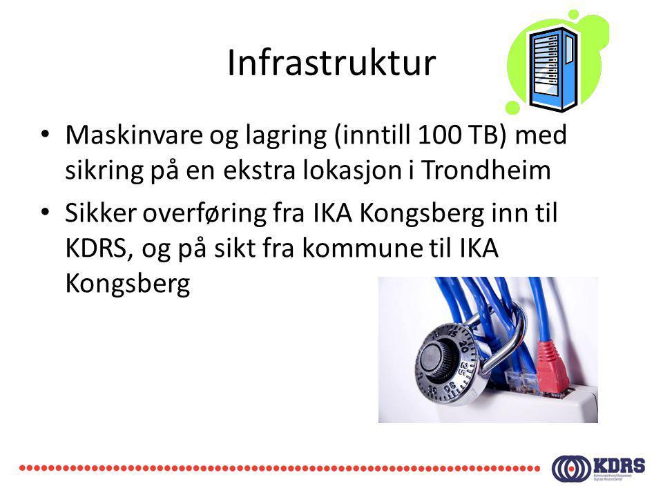 Infrastruktur Maskinvare og lagring (inntill 100 TB) med sikring på en ekstra lokasjon i Trondheim Sikker overføring fra IKA Kongsberg inn til KDRS, o
