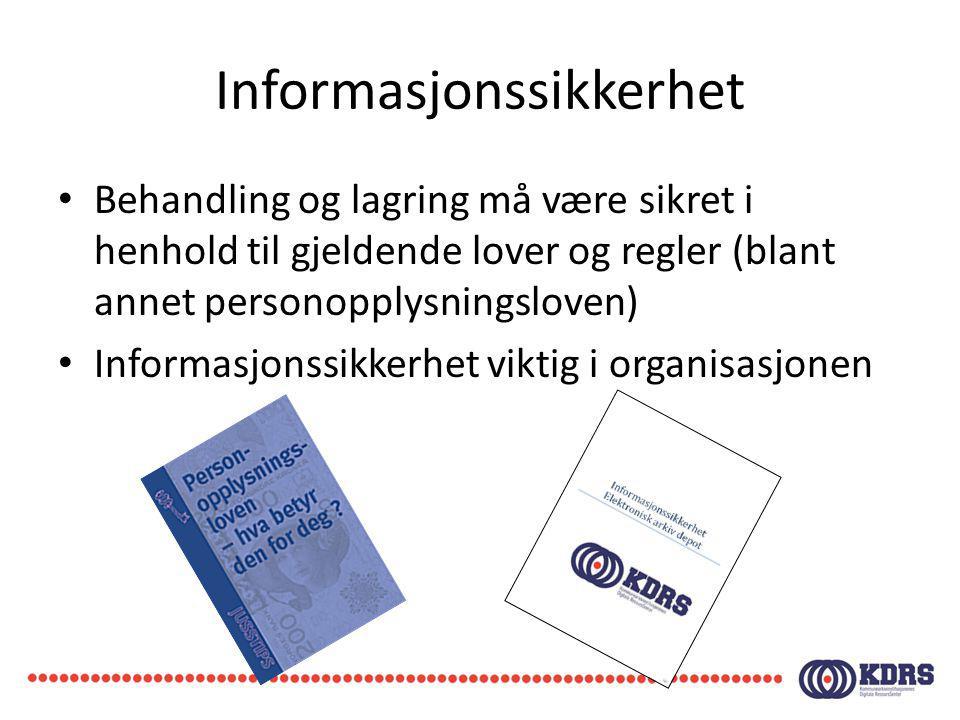 Informasjonssikkerhet Behandling og lagring må være sikret i henhold til gjeldende lover og regler (blant annet personopplysningsloven) Informasjonssi