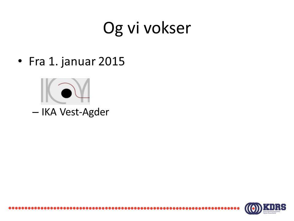 Og vi vokser Fra 1. januar 2015 – IKA Vest-Agder