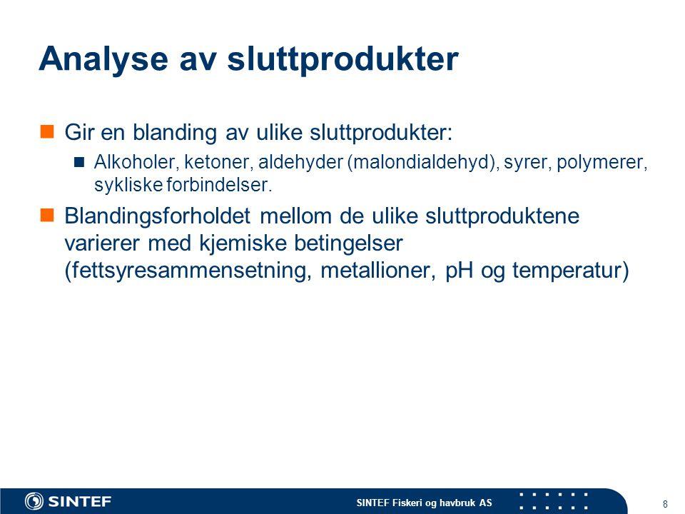 SINTEF Fiskeri og havbruk AS 8 Analyse av sluttprodukter Gir en blanding av ulike sluttprodukter: Alkoholer, ketoner, aldehyder (malondialdehyd), syrer, polymerer, sykliske forbindelser.