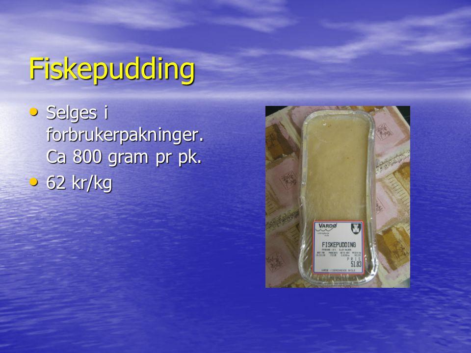 Fiskepudding Selges i forbrukerpakninger. Ca 800 gram pr pk. Selges i forbrukerpakninger. Ca 800 gram pr pk. 62 kr/kg 62 kr/kg