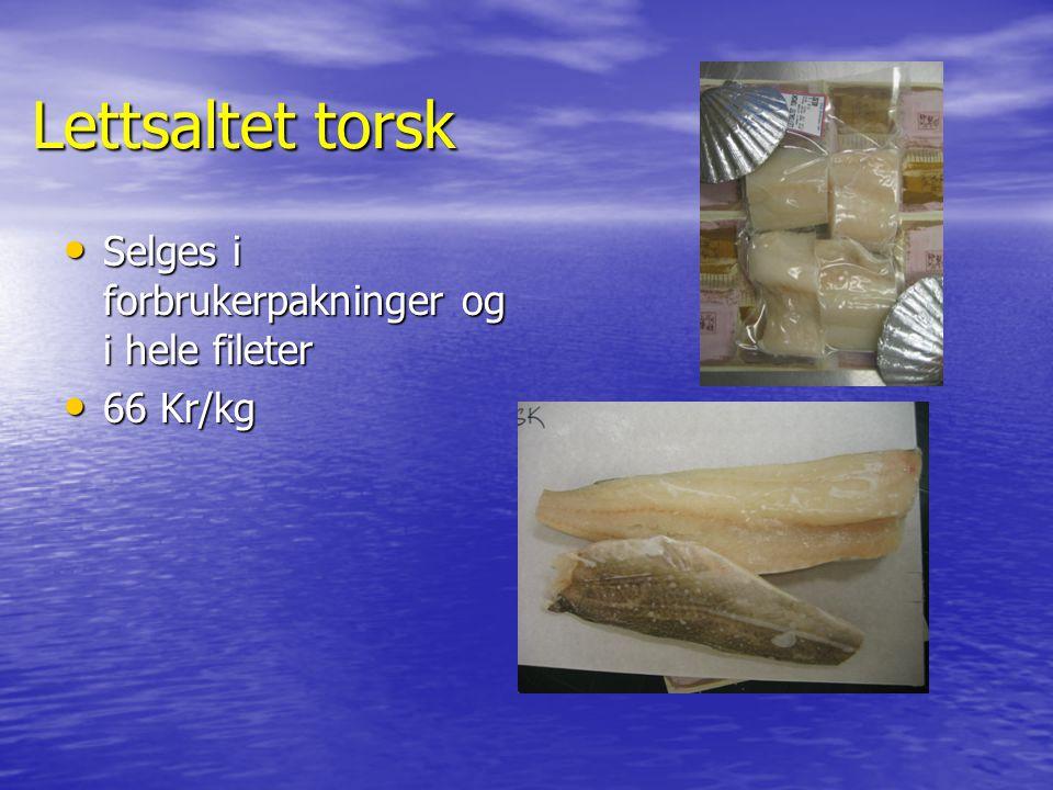 Lettsaltet torsk Selges i forbrukerpakninger og i hele fileter Selges i forbrukerpakninger og i hele fileter 66 Kr/kg 66 Kr/kg