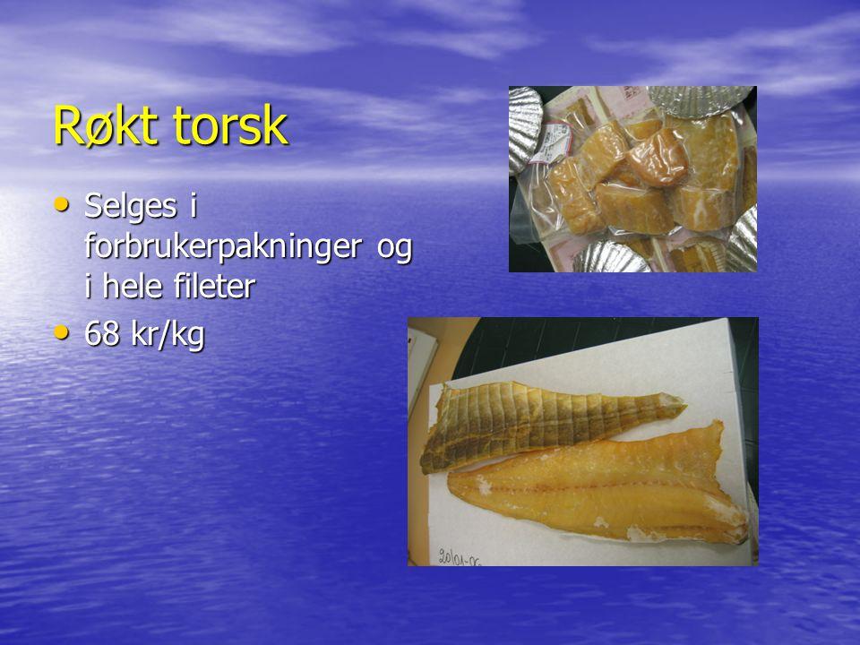 Røkt torsk Selges i forbrukerpakninger og i hele fileter Selges i forbrukerpakninger og i hele fileter 68 kr/kg 68 kr/kg