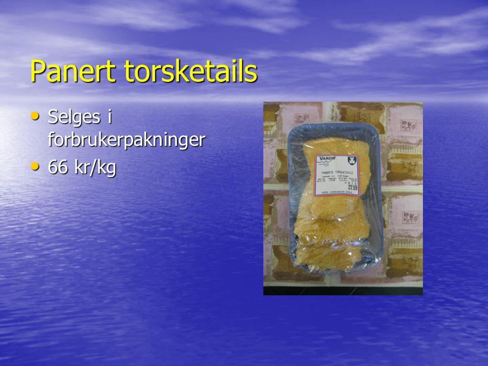 Panert torsketails Selges i forbrukerpakninger Selges i forbrukerpakninger 66 kr/kg 66 kr/kg