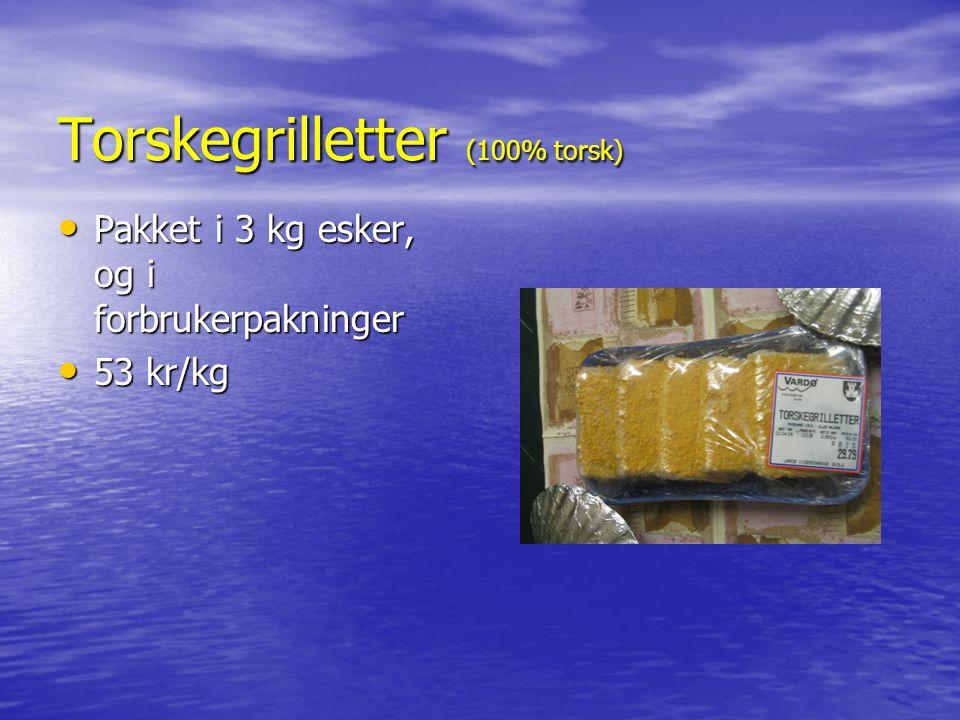 Torskegrilletter (100% torsk) Pakket i 3 kg esker, og i forbrukerpakninger Pakket i 3 kg esker, og i forbrukerpakninger 53 kr/kg 53 kr/kg