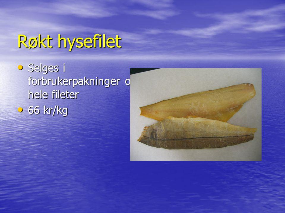 Røkt hysefilet Selges i forbrukerpakninger og hele fileter Selges i forbrukerpakninger og hele fileter 66 kr/kg 66 kr/kg