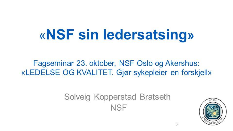 « NSF sin ledersatsing » Fagseminar 23. oktober, NSF Oslo og Akershus: «LEDELSE OG KVALITET.