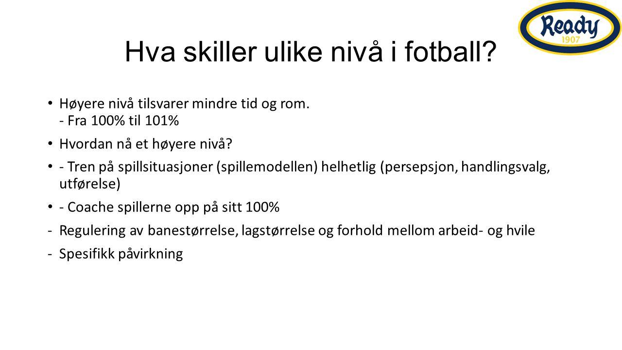 Hva skiller ulike nivå i fotball. Høyere nivå tilsvarer mindre tid og rom.
