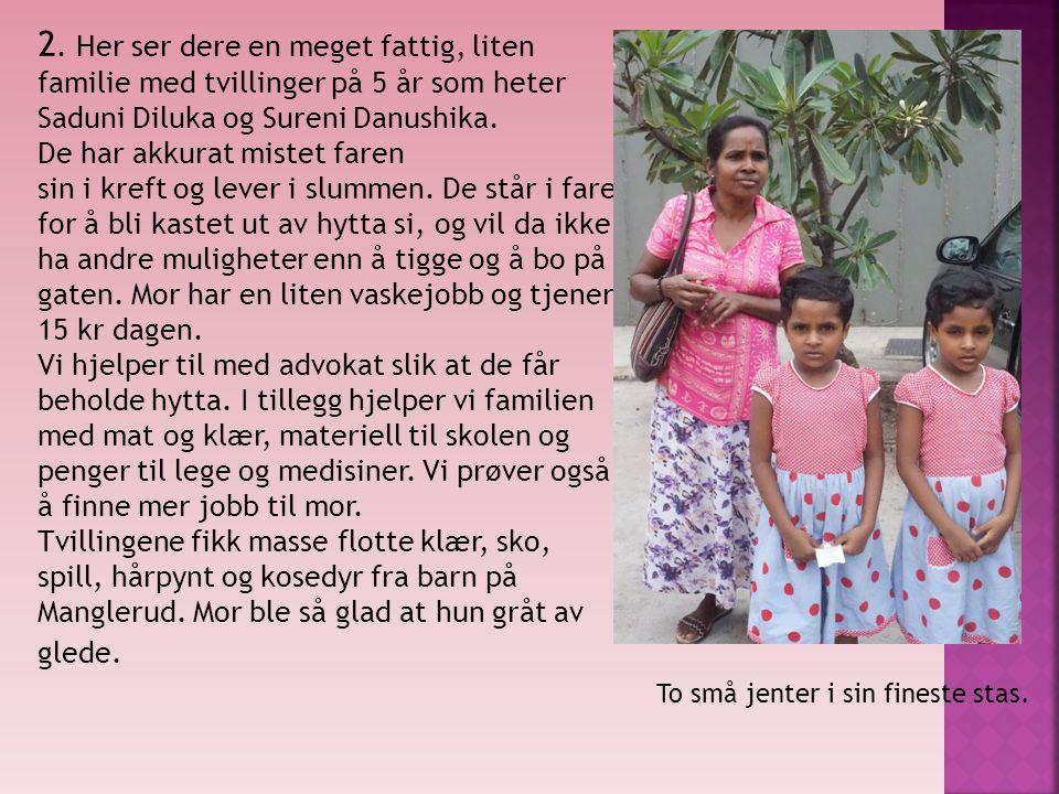 2. Her ser dere en meget fattig, liten familie med tvillinger på 5 år som heter Saduni Diluka og Sureni Danushika. De har akkurat mistet faren sin i k