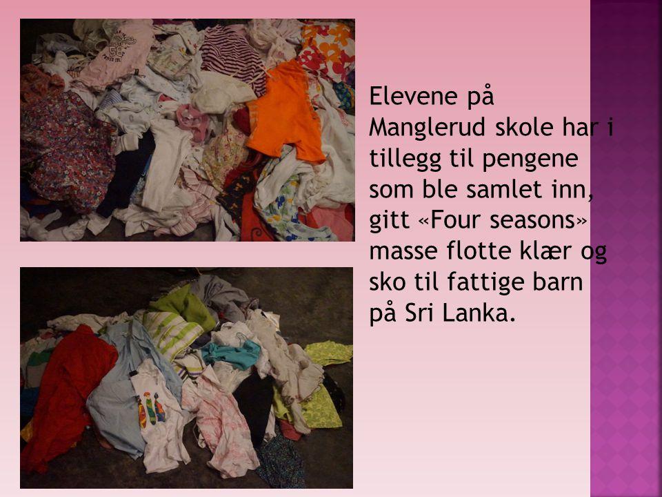 Elevene på Manglerud skole har i tillegg til pengene som ble samlet inn, gitt «Four seasons» masse flotte klær og sko til fattige barn på Sri Lanka.