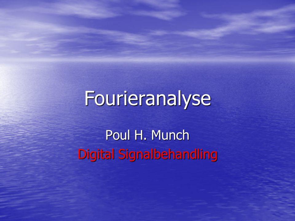 Fourieranalyse Poul H. Munch Digital Signalbehandling