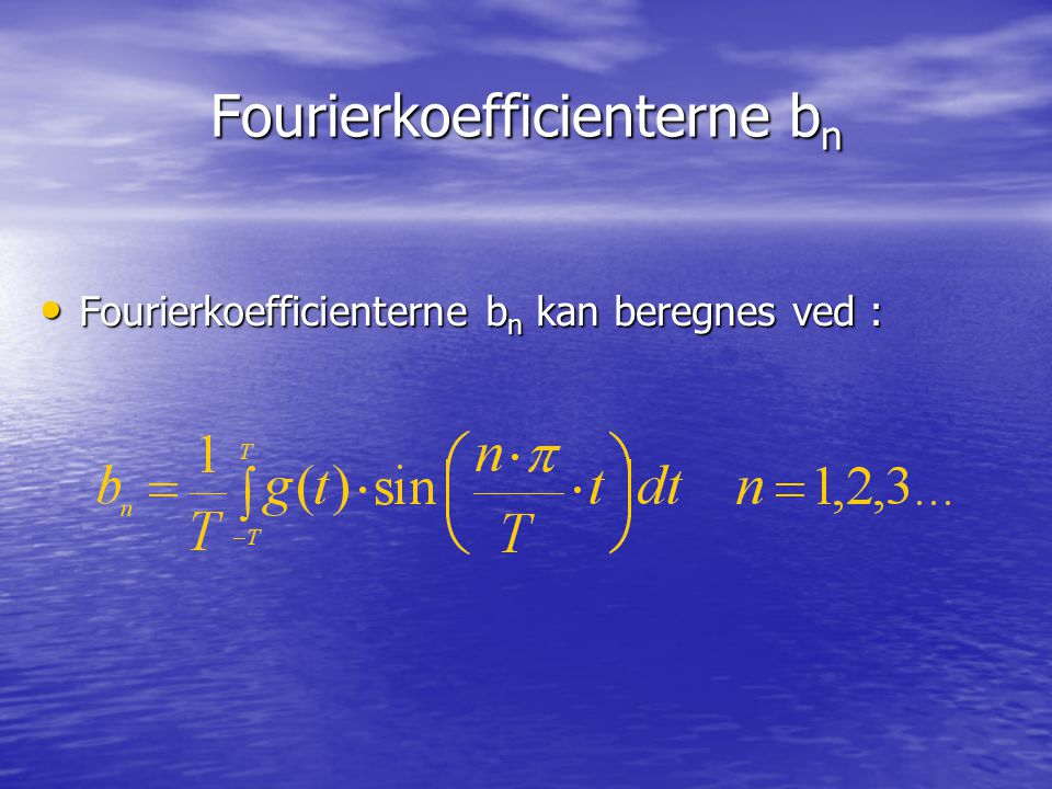 Eksempel 2 - resultat Vi har hermed bestemt Fourierrækken for funktionen g(t) : Vi har hermed bestemt Fourierrækken for funktionen g(t) : 1234 g(t) -3-2 t 1