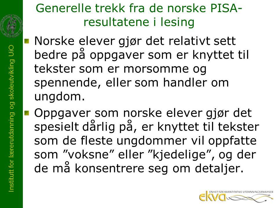 Institutt for lærerutdanning og skoleutvikling UiO Generelle trekk fra de norske PISA- resultatene i lesing Norske elever gjør det relativt sett bedre