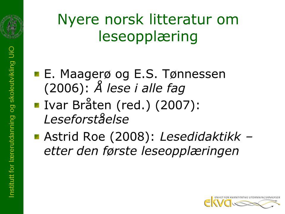 Institutt for lærerutdanning og skoleutvikling UiO Nyere norsk litteratur om leseopplæring E. Maagerø og E.S. Tønnessen (2006): Å lese i alle fag Ivar