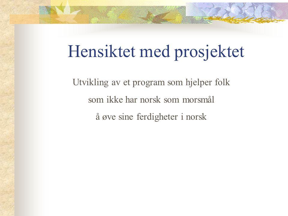 Hensiktet med prosjektet Utvikling av et program som hjelper folk som ikke har norsk som morsmål å øve sine ferdigheter i norsk