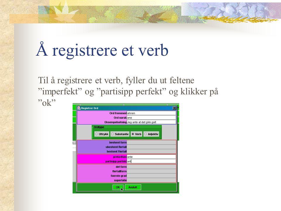 Å registrere en substantiv Til å registrere en substantiv fyller du ut feltene bestemt form, ubestemt flertall og bestemt flertall og trykker på ok