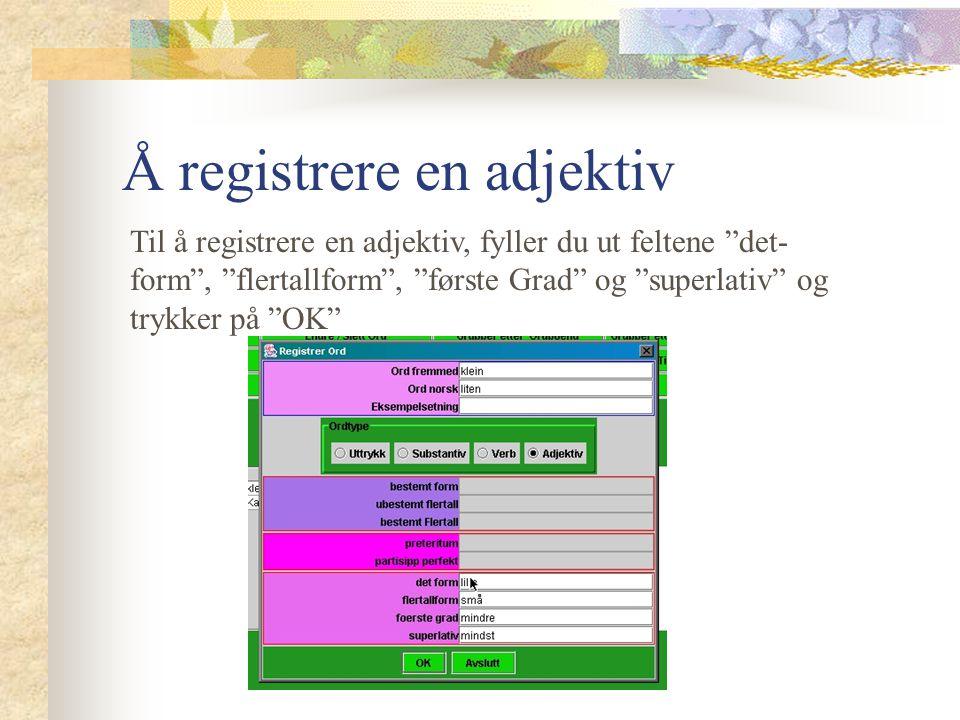 Å registrere et verb Til å registrere et verb, fyller du ut feltene imperfekt og partisipp perfekt og klikker på ok