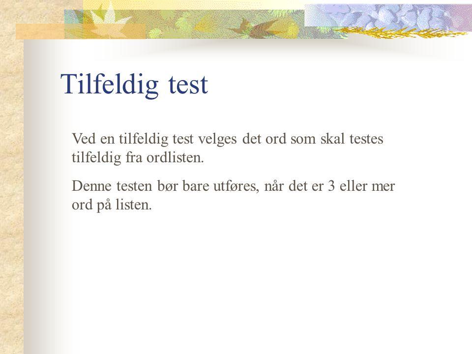 Systematisk Test Ved denne testen gjennomgår programmet ordlisten etter en bestemt rekkefølge.