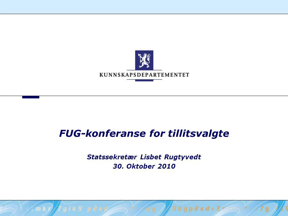 Statssekretær Lisbet Rugtyvedt 30. Oktober 2010 FUG-konferanse for tillitsvalgte
