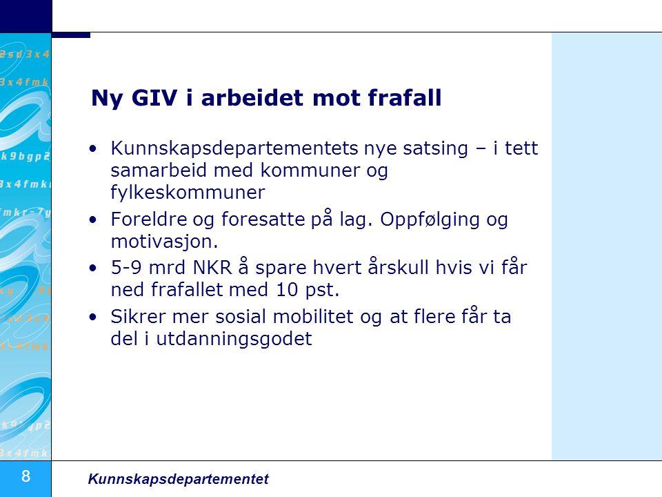 8 Kunnskapsdepartementet Ny GIV i arbeidet mot frafall Kunnskapsdepartementets nye satsing – i tett samarbeid med kommuner og fylkeskommuner Foreldre