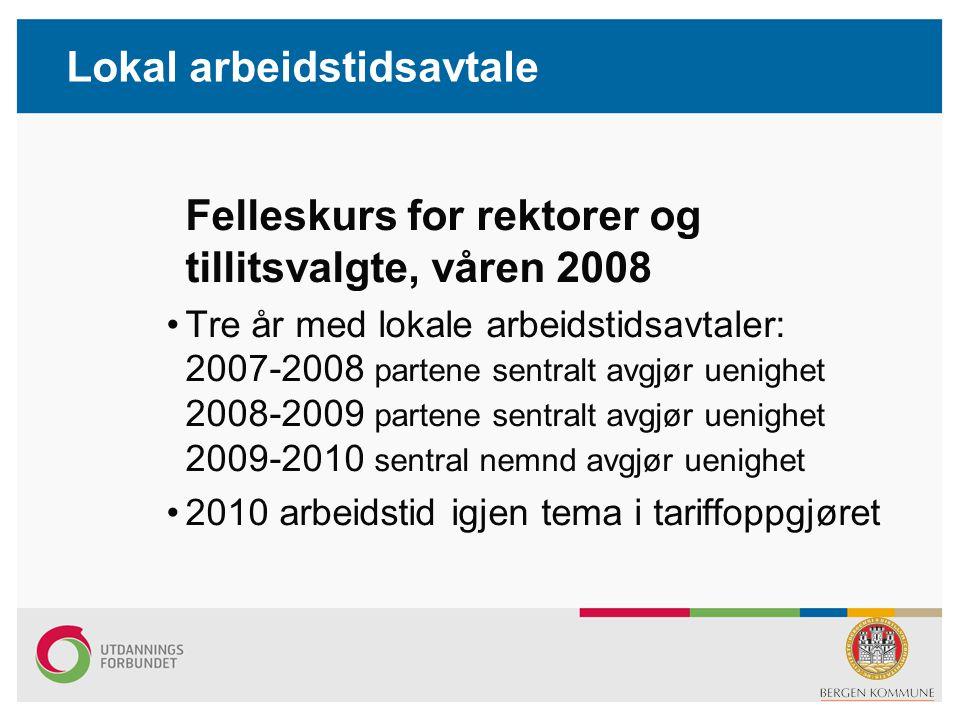 Lokal arbeidstidsavtale Felleskurs for rektorer og tillitsvalgte, våren 2008 Tre år med lokale arbeidstidsavtaler: 2007-2008 partene sentralt avgjør u