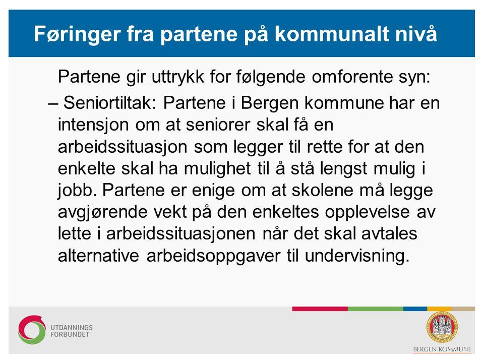 Føringer fra partene på kommunalt nivå Partene gir uttrykk for følgende omforente syn: – Seniortiltak: Partene i Bergen kommune har en intensjon om at