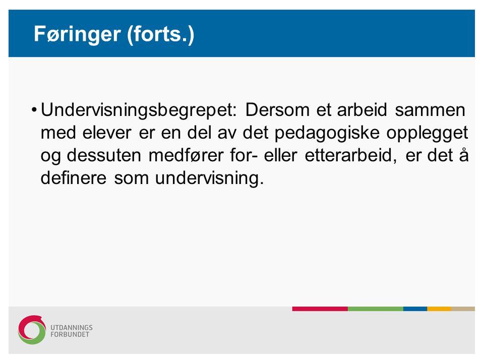 Føringer (forts.) Undervisningsbegrepet: Dersom et arbeid sammen med elever er en del av det pedagogiske opplegget og dessuten medfører for- eller etterarbeid, er det å definere som undervisning.