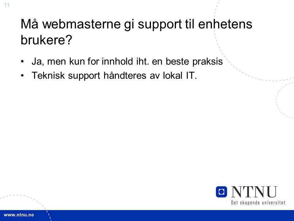 11 Må webmasterne gi support til enhetens brukere? Ja, men kun for innhold iht. en beste praksis Teknisk support håndteres av lokal IT.