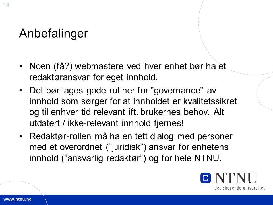 14 Anbefalinger Noen (få?) webmastere ved hver enhet bør ha et redaktøransvar for eget innhold.