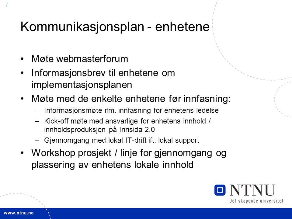7 Kommunikasjonsplan - enhetene Møte webmasterforum Informasjonsbrev til enhetene om implementasjonsplanen Møte med de enkelte enhetene før innfasning