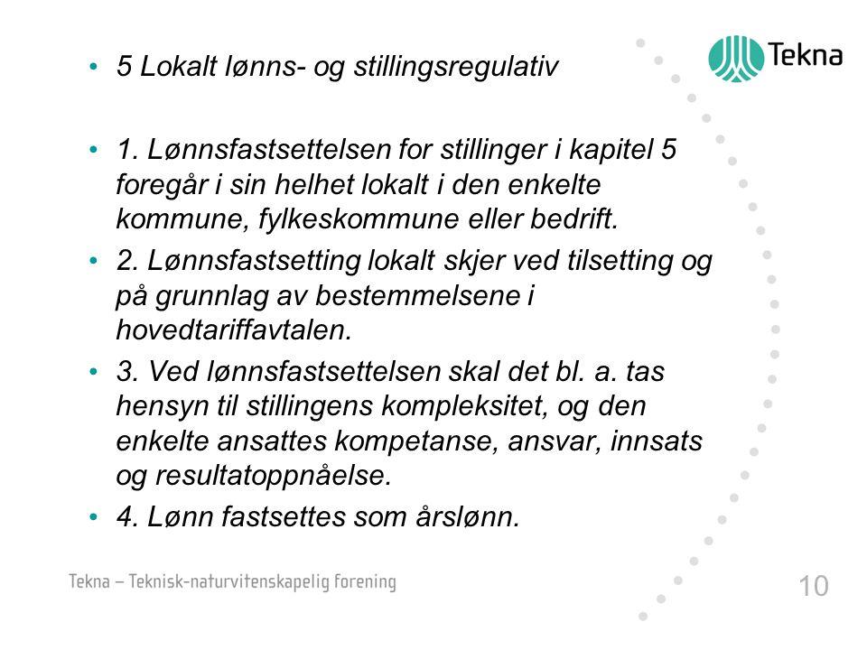 10 5 Lokalt lønns- og stillingsregulativ 1. Lønnsfastsettelsen for stillinger i kapitel 5 foregår i sin helhet lokalt i den enkelte kommune, fylkeskom