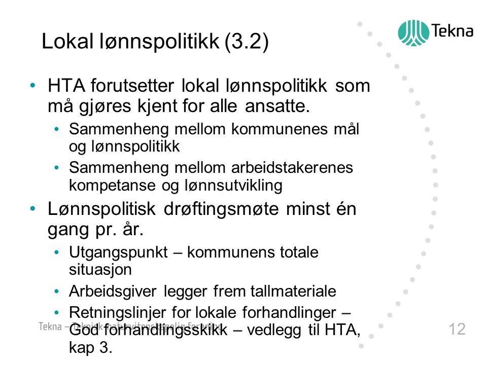 12 Lokal lønnspolitikk (3.2) HTA forutsetter lokal lønnspolitikk som må gjøres kjent for alle ansatte. Sammenheng mellom kommunenes mål og lønnspoliti