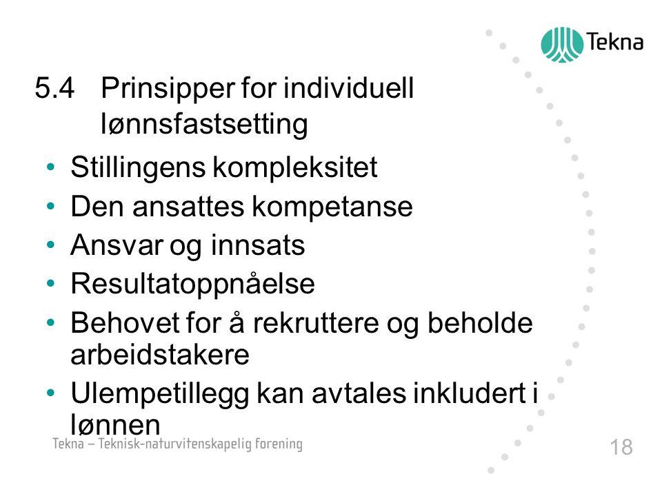 18 5.4Prinsipper for individuell lønnsfastsetting Stillingens kompleksitet Den ansattes kompetanse Ansvar og innsats Resultatoppnåelse Behovet for å r