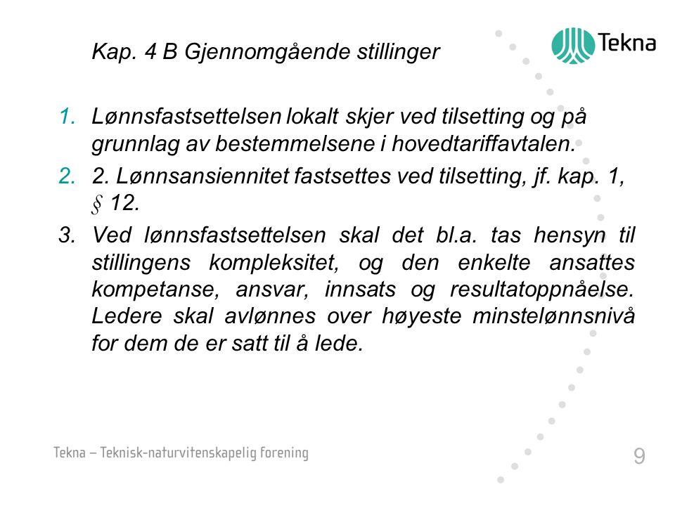 9 Kap. 4 B Gjennomgående stillinger 1. Lønnsfastsettelsen lokalt skjer ved tilsetting og på grunnlag av bestemmelsene i hovedtariffavtalen. 2. 2. Lønn