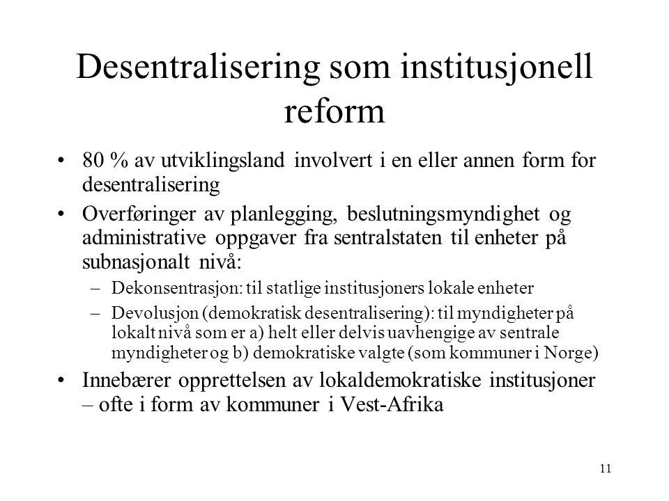11 Desentralisering som institusjonell reform 80 % av utviklingsland involvert i en eller annen form for desentralisering Overføringer av planlegging,