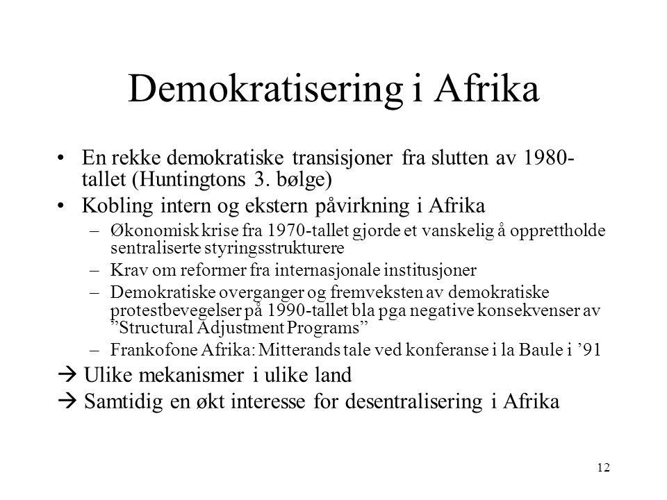 12 Demokratisering i Afrika En rekke demokratiske transisjoner fra slutten av 1980- tallet (Huntingtons 3. bølge) Kobling intern og ekstern påvirkning
