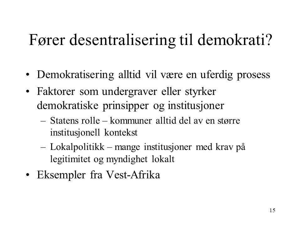 15 Fører desentralisering til demokrati? Demokratisering alltid vil være en uferdig prosess Faktorer som undergraver eller styrker demokratiske prinsi