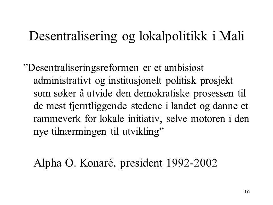 """16 Desentralisering og lokalpolitikk i Mali """"Desentraliseringsreformen er et ambisiøst administrativt og institusjonelt politisk prosjekt som søker å"""