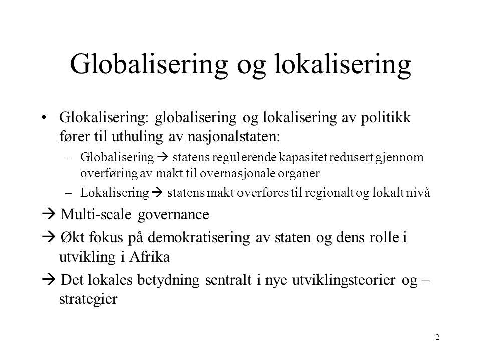 2 Globalisering og lokalisering Glokalisering: globalisering og lokalisering av politikk fører til uthuling av nasjonalstaten: –Globalisering  staten