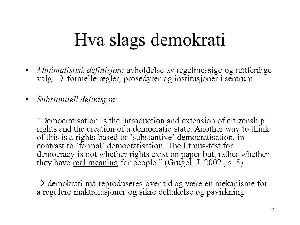 6 Hva slags demokrati Minimalistisk definisjon: avholdelse av regelmessige og rettferdige valg  formelle regler, prosedyrer og institusjoner i sentru