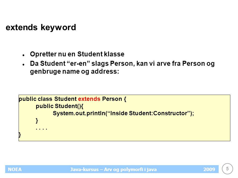 """5 NOEA2009Java-kursus – Arv og polymorfi i java extends keyword Opretter nu en Student klasse Da Student """"er-en"""" slags Person, kan vi arve fra Person"""