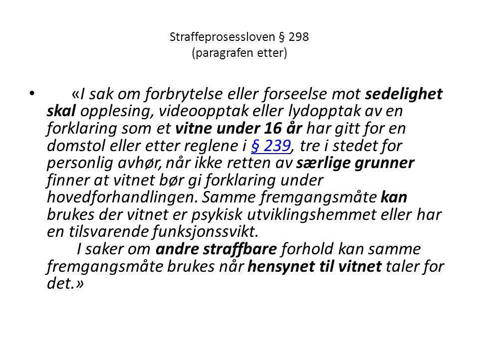 Straffeprosessloven § 298 (paragrafen etter) «I sak om forbrytelse eller forseelse mot sedelighet skal opplesing, videoopptak eller lydopptak av en fo